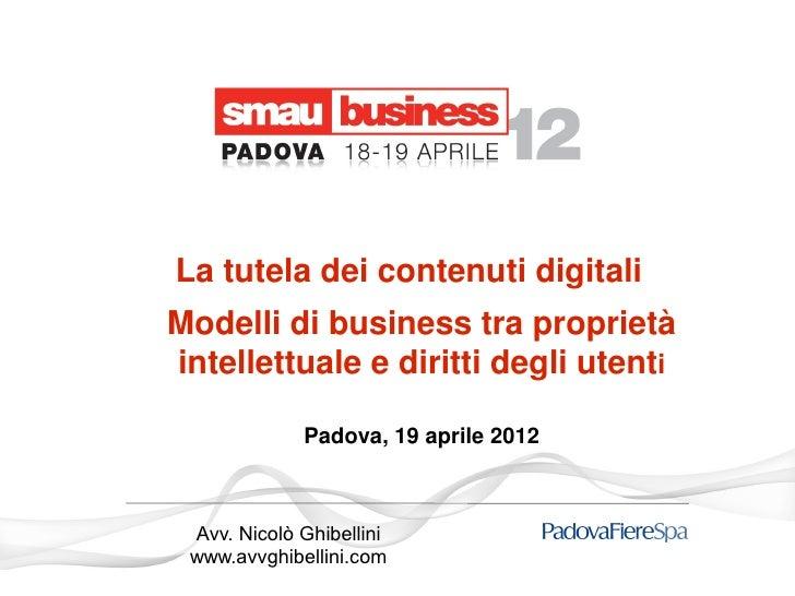 La tutela dei contenuti digitaliModelli di business tra proprietàintellettuale e diritti degli utenti             Padova, ...