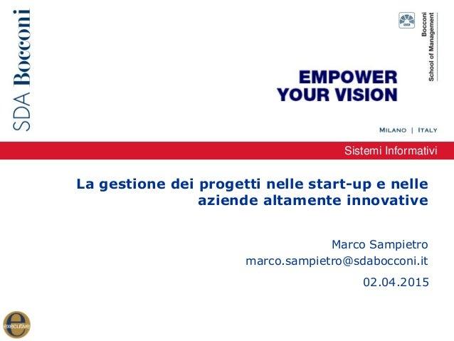 Sistemi Informativi La gestione dei progetti nelle start-up e nelle aziende altamente innovative Marco Sampietro marco.sam...
