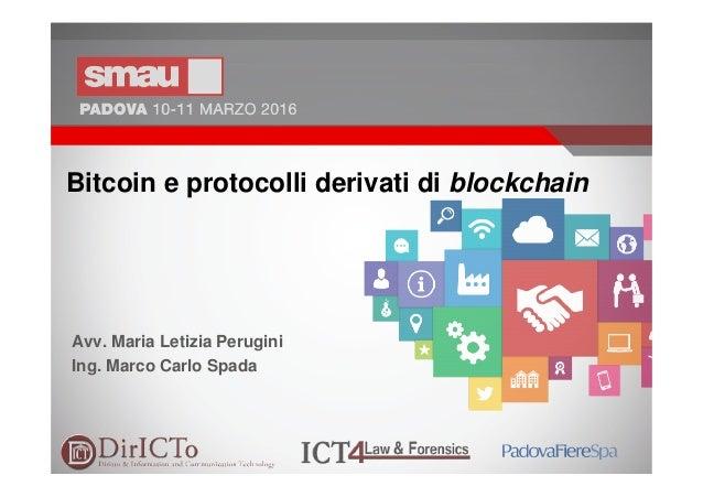 1 Bitcoin e protocolli derivati di blockchain Avv. Maria Letizia Perugini Ing. Marco Carlo Spada