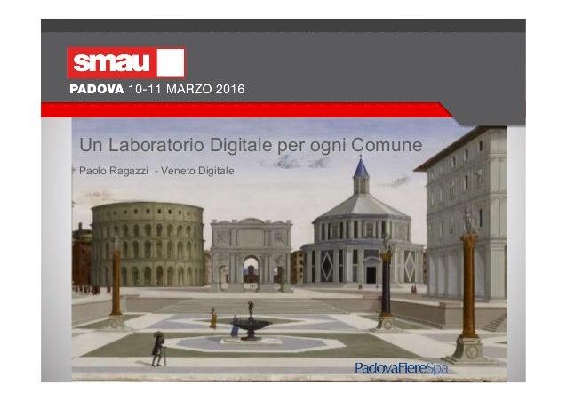 Paolo Ragazzi - Veneto Digitale Un Laboratorio Digitale per ogni Comune