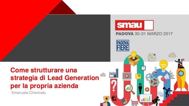 + Come strutturare una strategia di Lead Generation per la propria azienda Emanuele Chiericato