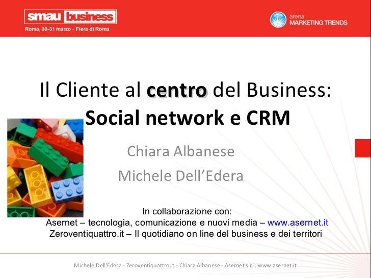 Il Cliente al  centro  del Business:   Social network e CRM Chiara Albanese Michele Dell'Edera In collaborazione con: Aser...
