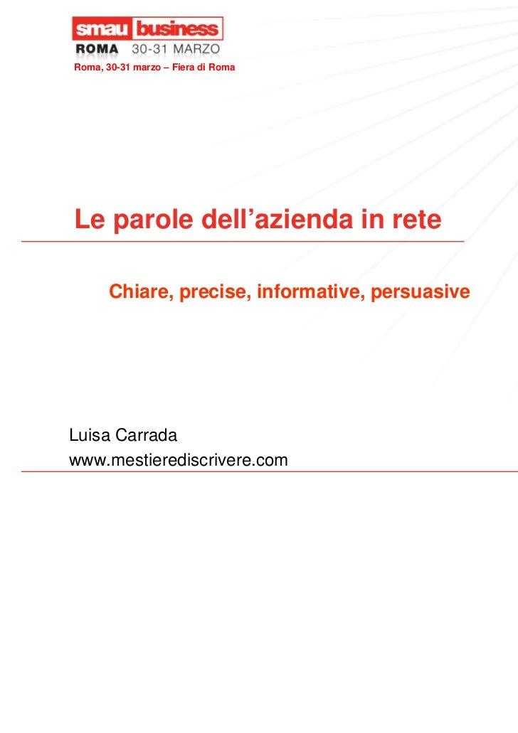 Roma, 30-31 marzo – Fiera di RomaLe parole dell'azienda in rete       Chiare, precise, informative, persuasiveLuisa Carrad...
