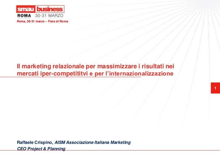 Roma, 30-31 marzo – Fiera di RomaIl marketing relazionale per massimizzare i risultati neimercati iper-competititvi e per ...