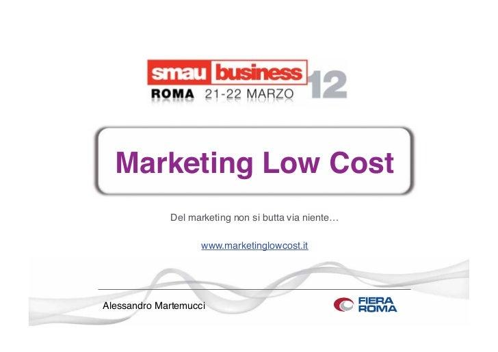 Marketing Low Cost             Del marketing non si butta via niente…                    www.marketinglowcost.itAlessandro...