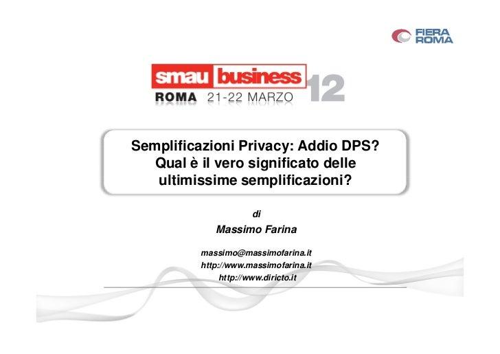 Semplificazioni Privacy: Addio DPS?   Qual è il vero significato delle   ultimissime semplificazioni?                     ...