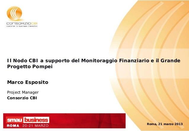 Il Nodo CBI a supporto del Monitoraggio Finanziario e il GrandeProgetto PompeiMarco EspositoProject ManagerConsorzio CBI  ...