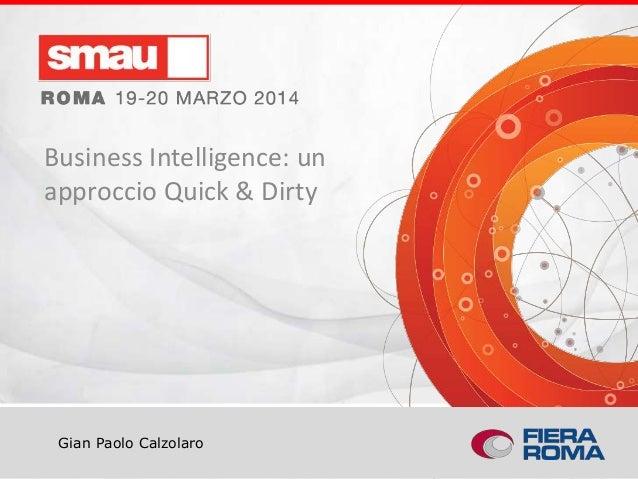 Business intelligence: Un approccio Q&D Gian Paolo Calzolaro Business Intelligence: un approccio Quick & Dirty