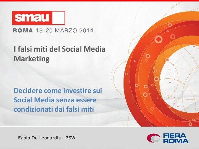 Titolo della presentazione Fabio De Leonardis - PSW I falsi miti del Social Media Marketing Decidere come investire sui So...