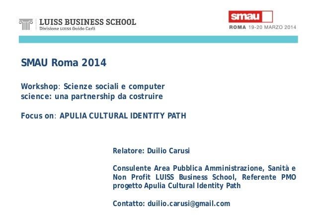 SMAU Roma 2014 Workshop: Scienze sociali e computer science: una partnership da costruire Focus on: APULIA CULTURAL IDENTI...