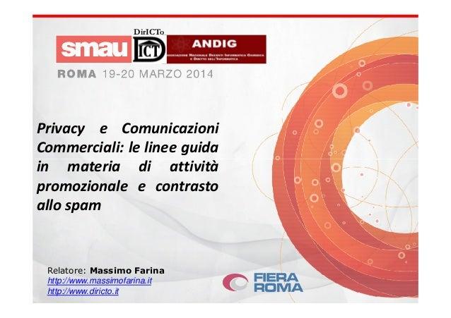 Privacy e Comunicazioni Commerciali: le linee guida in materia di attività DirICTo Relatore: Massimo Farina http://www.mas...