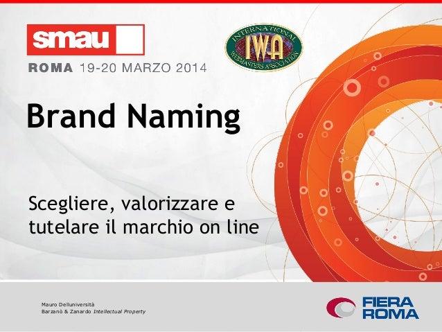 Brand naming: scegliere, valorizzare e tutelare il marchio on line Mauro Delluniversità Barzanò & Zanardo Intellectual Pro...