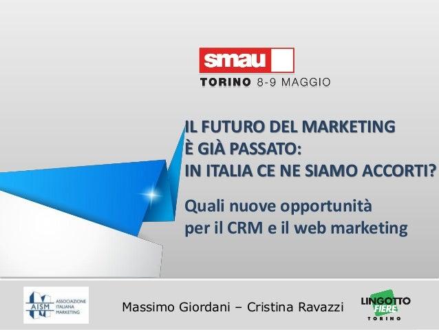 Titolo della presentazione Massimo Giordani – Cristina RavazziIL FUTURO DEL MARKETINGÈ GIÀ PASSATO:IN ITALIA CE NE SIAMO A...