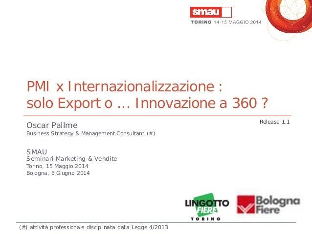 PMI x Internazionalizzazione : solo Export o ... Innovazione a 360 ? Oscar Pallme Business Strategy & Management Consultan...