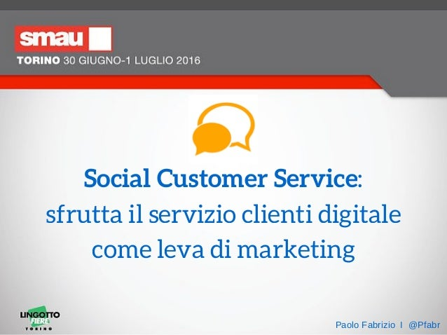 Social Customer Service: sfrutta il servizio clienti digitale come leva di marketing Paolo Fabrizio I @Pfabr