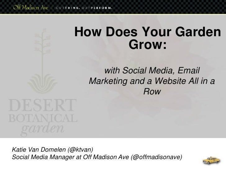 How Does Your Garden Grow:<br />with Social Media, Email Marketing and a Website All in a Row<br />Katie Van Domelen (@ktv...