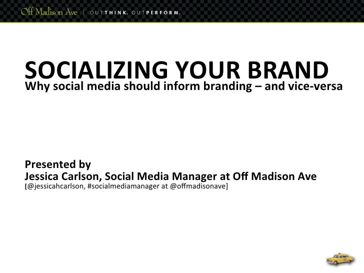 SOCIALIZING YOUR B RAND Why social media should inform branding – and vice-‐versa           ...