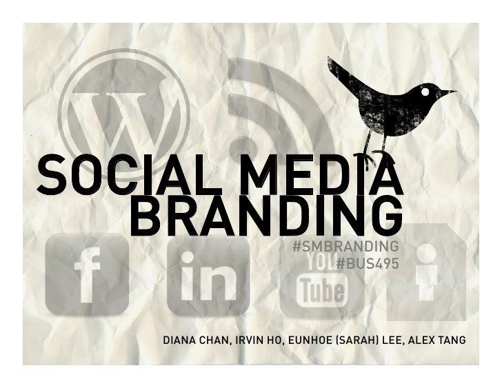 SOCIAL MEDIA   BRANDING              #SMBRANDING                             #BUS495    DIANA CHAN, IRVIN HO, EUNHOE (SARA...