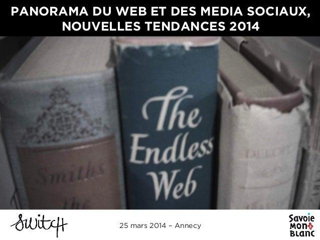 PANORAMA DU WEB ET DES MEDIA SOCIAUX, NOUVELLES TENDANCES 2014 25 mars 2014 – Annecy