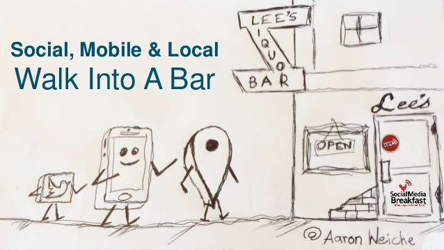 Social, Mobile & Local Walk Into A Bar