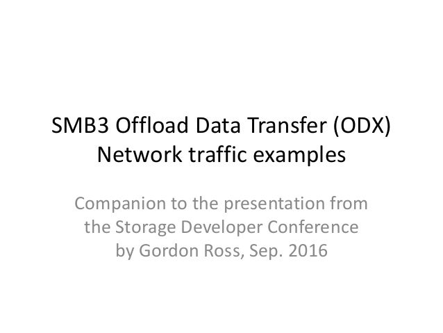 SMB3 Offload Data Transfer (ODX) Network traffic examples Companion to the presentation from the Storage Developer Confere...