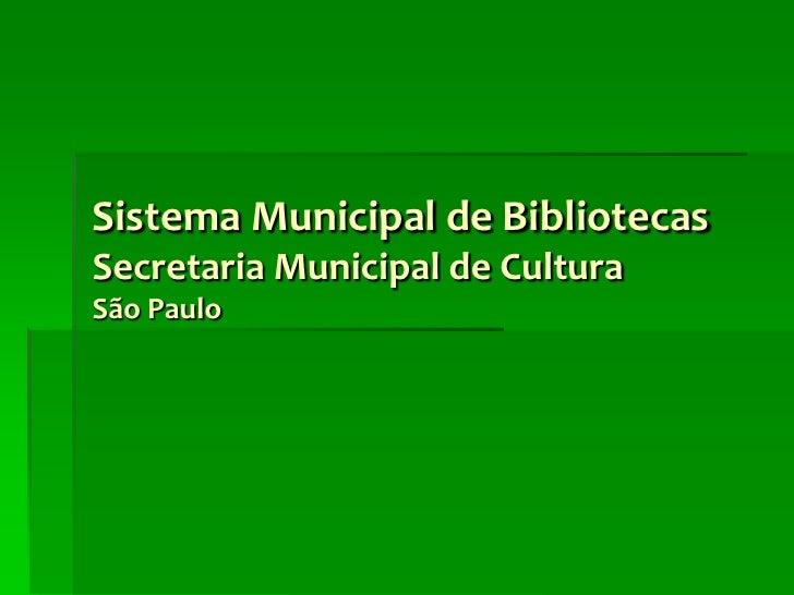Sistema Municipal de Bibliotecas Secretaria Municipal de Cultura São Paulo