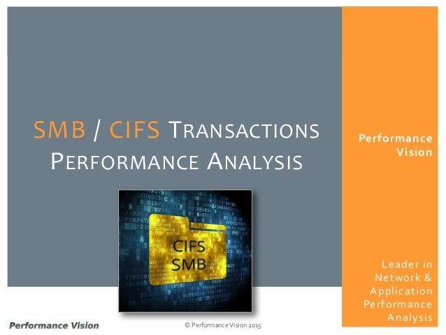 Performance Vision © Performance Vision 2015 SMB / CIFS TRANSACTIONS PERFORMANCE ANALYSIS Leader in Network & Application ...