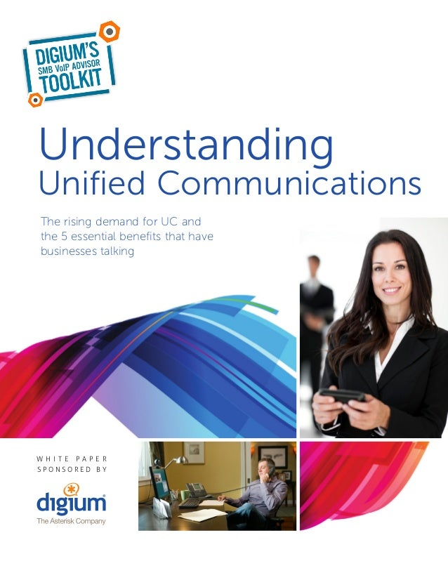 UnderstandingUnified CommunicationsThe rising demand for UC andthe 5 essential benefits that havebusinesses talkingW HITE ...