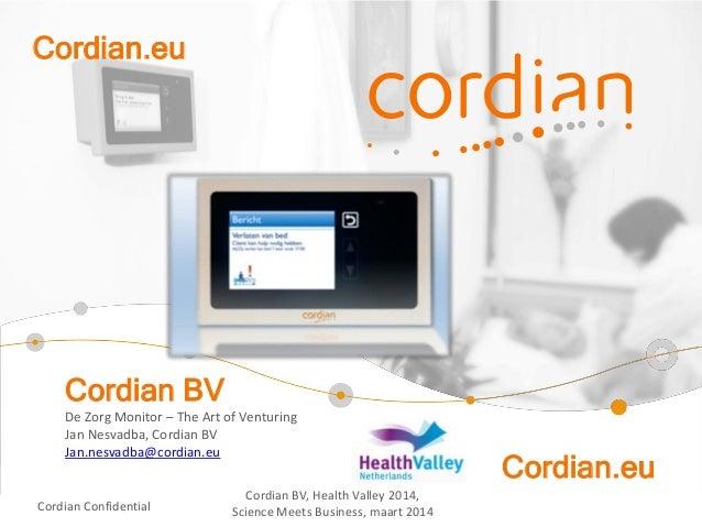 De Zorg Monitor – The Art of Venturing Jan Nesvadba, Cordian BV Jan.nesvadba@cordian.eu Cordian BV Cordian Confidential Co...