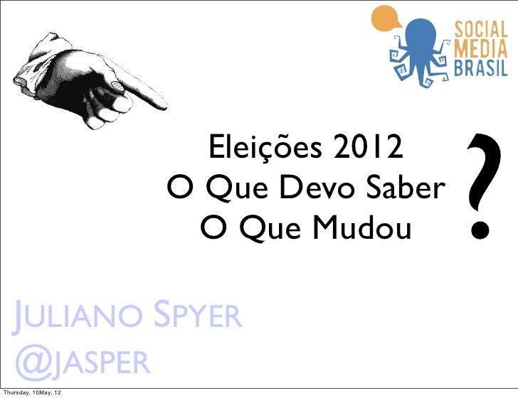 ?                        Eleições 2012                      O Que Devo Saber                       O Que Mudou   JULIANO S...