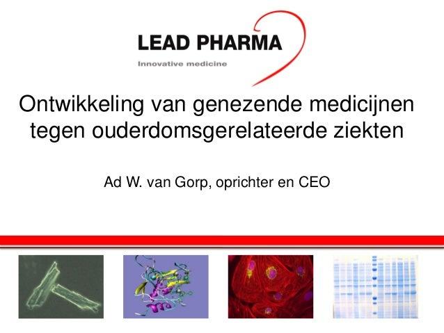 Ontwikkeling van genezende medicijnen tegen ouderdomsgerelateerde ziekten Ad W. van Gorp, oprichter en CEO