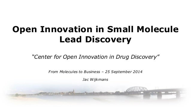 "Open Innovation in Small Molecule Lead Discovery  ""Center for Open Innovation in Drug Discovery""  From Molecules to Busine..."