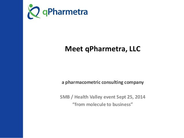 "Meet qPharmetra, LLC  a pharmacometric consulting company  SMB / Health Valley event Sept 25, 2014  ""from molecule to busi..."
