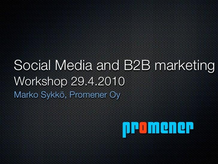 Social Media and B2B marketing Workshop 29.4.2010 Marko Sykkö, Promener Oy                              promener