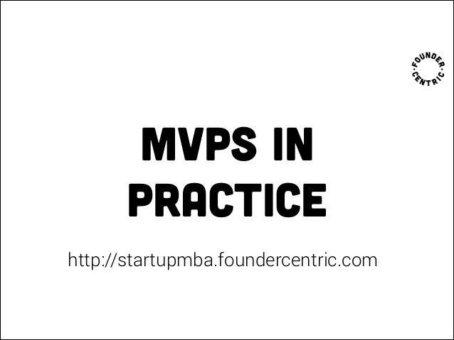 mvps in practice http://startupmba.foundercentric.com