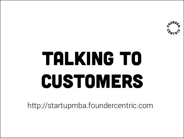 talking to customers http://startupmba.foundercentric.com