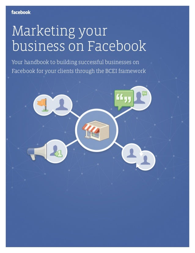 Marketing yourbusiness on FacebookYour handbook to building successful businesses onFacebook for your clients through the ...