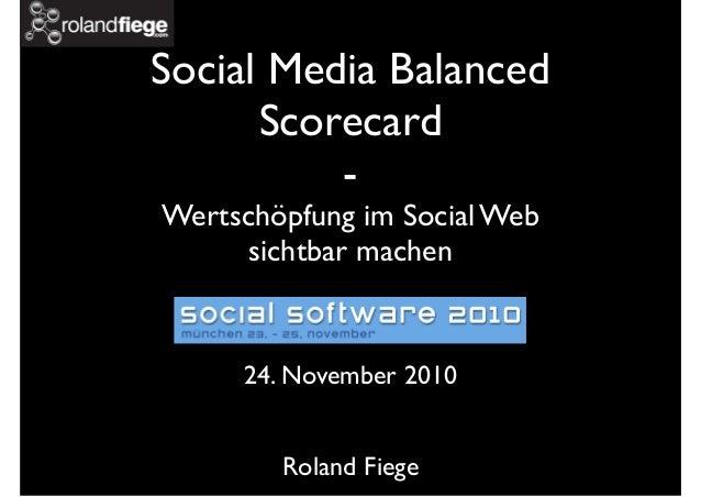 Social Media Balanced Scorecard - Wertschöpfung im Social Web sichtbar machen 24. November 2010 Roland Fiege