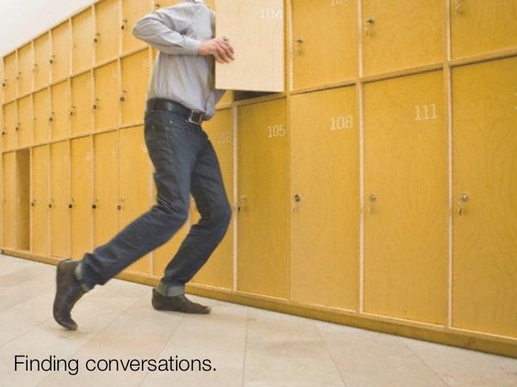 Finding conversations.