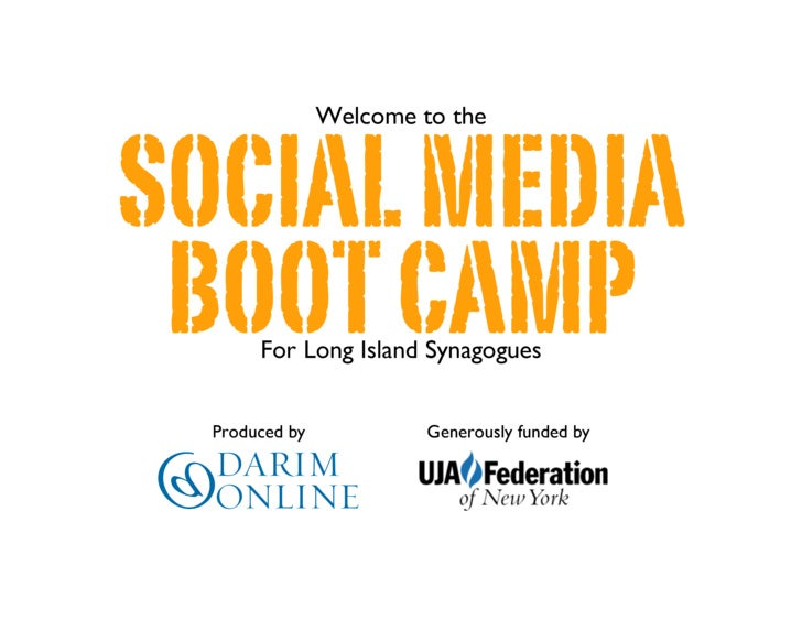 Welcome to the    SOCIAL MEDIA  BOOT CAMP        For Long Island Synagogues     Produced by            Generously funded by