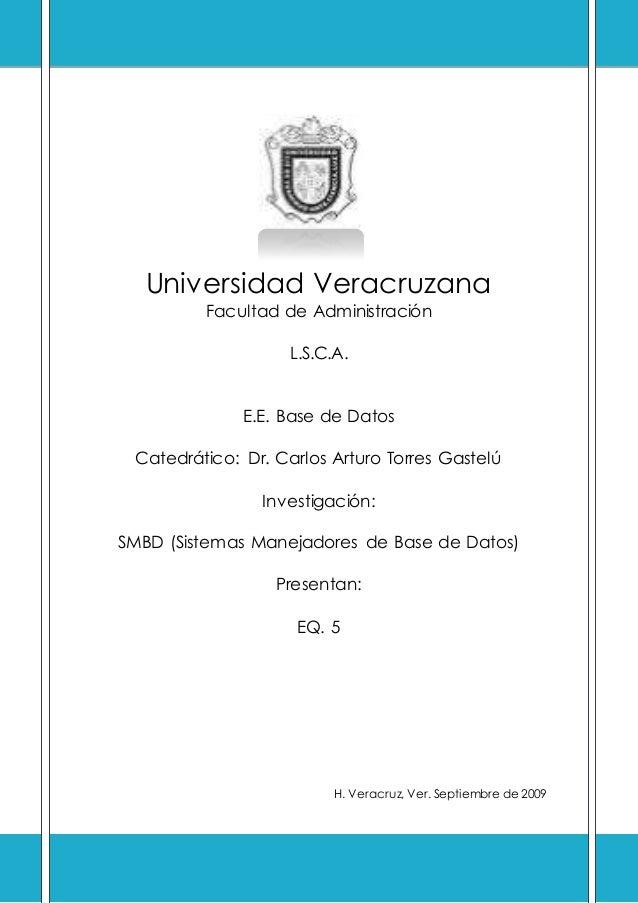 Universidad Veracruzana Facultad de Administración L.S.C.A. E.E. Base de Datos Catedrático: Dr. Carlos Arturo Torres Gaste...