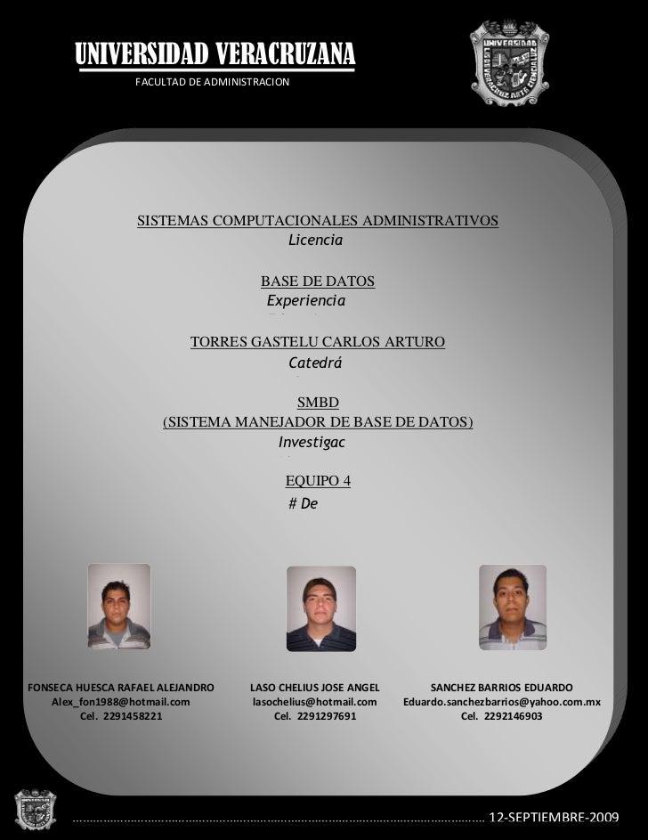 4928870-730250FACULTAD DE ADMINISTRACIONUNIVERSIDAD VERACRUZANA<br />SISTEMAS COMPUTACIONALES ADMINISTRATIVOSBASE DE DATOS...