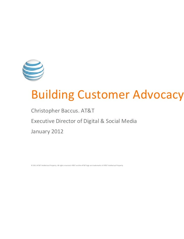 Building Customer AdvocacyChristopher Baccus. AT&TExecutive Director of Digital & Social MediaJanuary 2012© 2011 AT&T Inte...