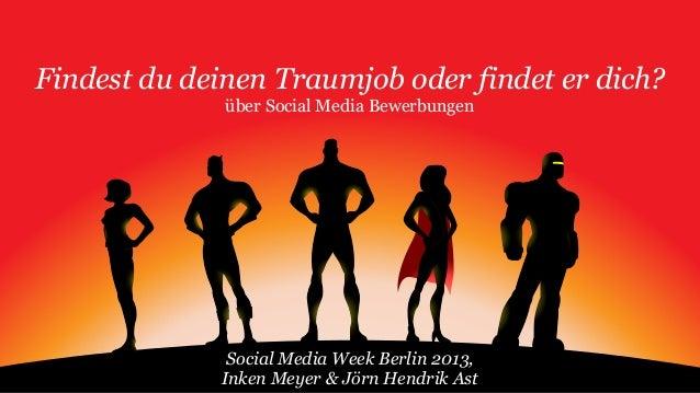 Findest du deinen Traumjob oder findet er dich? über Social Media Bewerbungen Social Media Week Berlin 2013, Inken Meyer &...