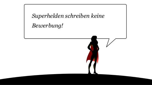 Superhelden schreiben keine Bewerbung!
