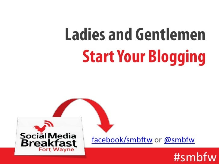 Ladies and Gentlemen  Start Your Blogging   facebook/smbftw or @smbfw                      #smbfw