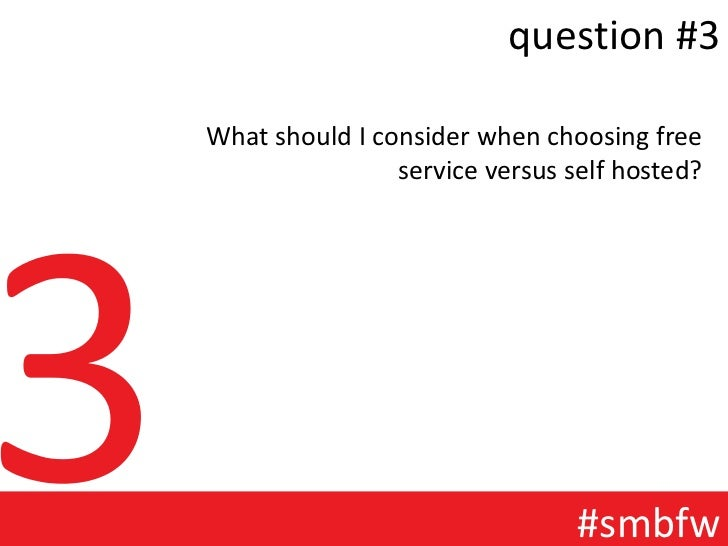 question #3What should I consider when choosing free                service versus self hosted?                           ...