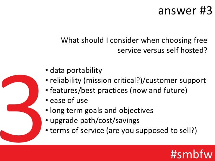 answer #3    What should I consider when choosing free                    service versus self hosted?• data portability• r...