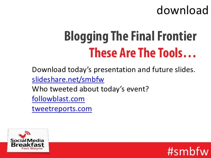 download         Blogging The Final Frontier             These Are The Tools…Download today's presentation and future slid...