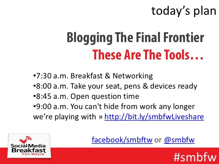 today's plan         Blogging The Final Frontier             These Are The Tools…•7:30 a.m. Breakfast & Networking•8:00 a....